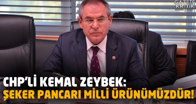 CHP'Lİ KEMAL ZEYBEK:ŞEKER PANCARI MİLLİ ÜRÜNÜMÜZDÜR!