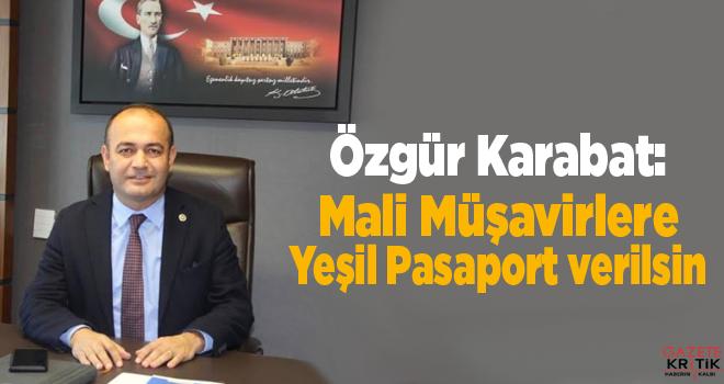 Özgür Karabat:Mali Müşavirlere Yeşil Pasaport verilsin