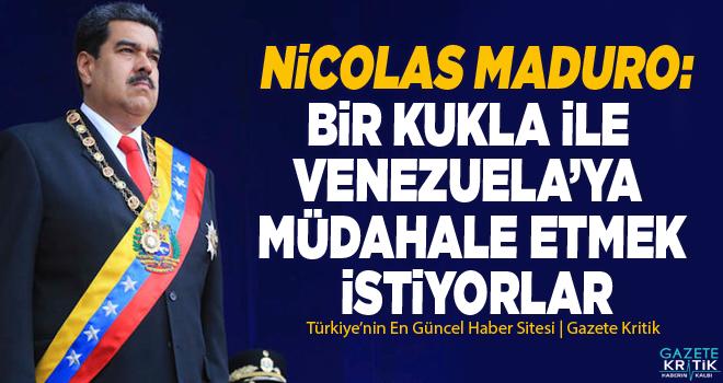 Nicolas Maduro: Bir kukla ile Venezuela'ya müdahale etmek istiyorlar