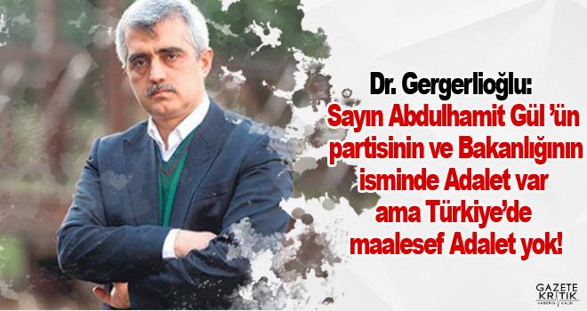Dr. Gergerlioğlu: Sayın Abdulhamit Gül 'ün partisinin ve Bakanlığının isminde Adalet var ama Türkiye'de maalesef Adalet yok!
