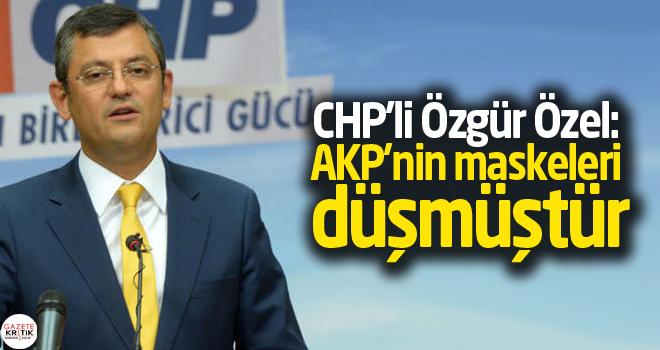 CHP'li Özgür Özel: AKP'nin maskeleri düşmüştür
