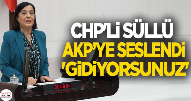 CHP'Lİ SÜLLÜ AKP'YE SESLENDİ 'GİDİYORSUNUZ'