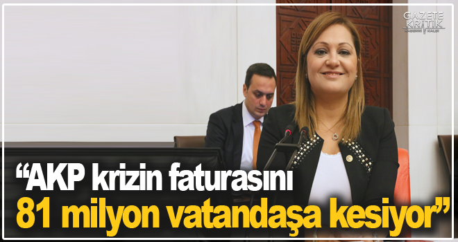'AKP krizin faturasını 81 milyon vatandaşa kesiyor'