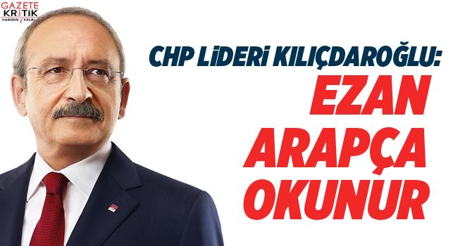 Kemal Kılıçdaroğlu: Ezan Arapça okunur