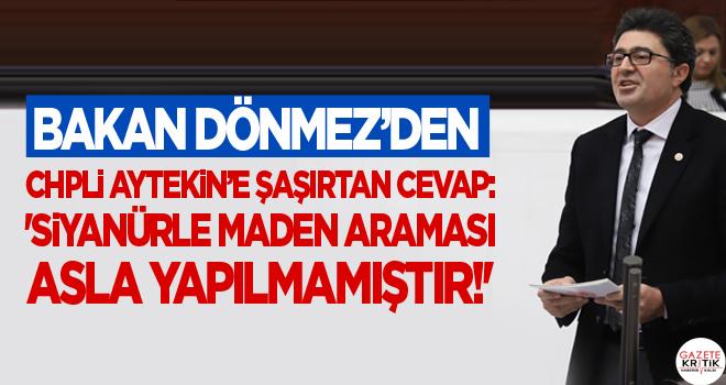 BAKAN DÖNMEZ'DEN CHPLİ AYTEKİN'E ŞAŞIRTAN CEVAP: 'SİYANÜRLE MADEN ARAMASI ASLA YAPILMAMIŞTIR!'