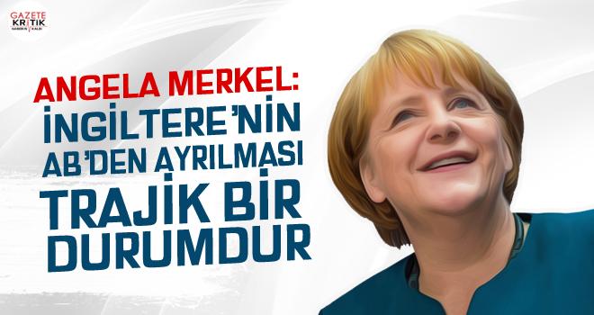 Angela Merkel: İngiltere'nin AB'den ayrılması trajik bir durumdur