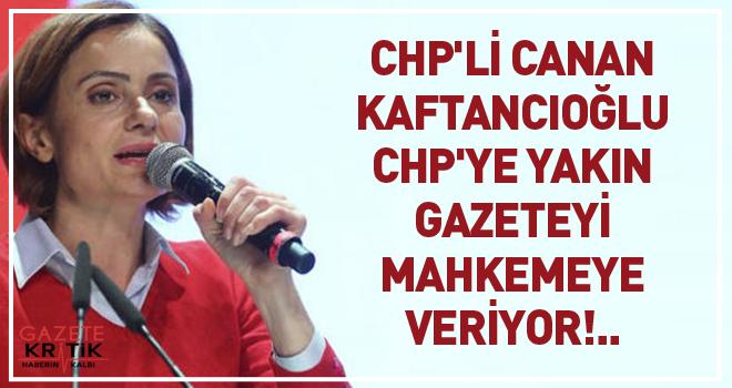 CHP'li Canan Kaftancıoğlu CHP'ye Yakın Gazeteyi Mahkemeye Veriyor!..