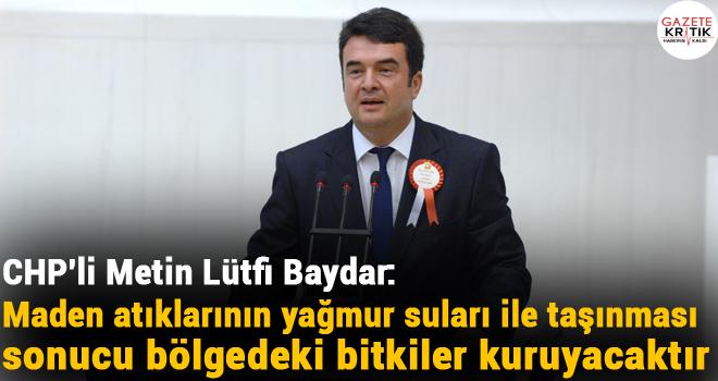 CHP'li Metin Lütfi Baydar: Maden atıklarının yağmur suları ile taşınması sonucu bölgedeki bitkiler kuruyacaktır