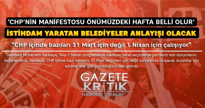 Gazeteci Sarıkaya: CHP içinde bazıları 31 Mart için değil 1 Nisan için çalışıyor