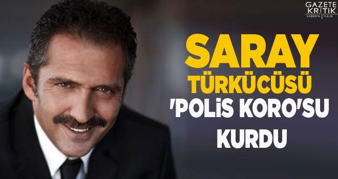 Saray türkücüsü 'Polis Koro'su kurdu