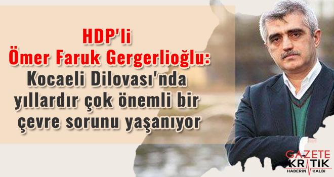 HDP'li Ömer Faruk Gergerlioğlu:Kocaeli Dilovası'nda yıllardır çok önemli bir çevre sorunu yaşanıyor