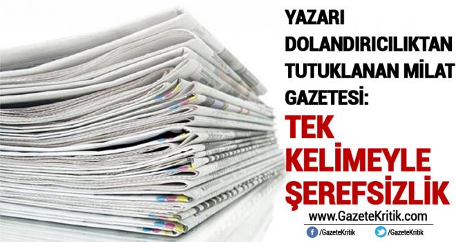 Yazarı dolandırıcılıktan tutuklanan Milat gazetesi: Tek kelimeyle şerefsizlik
