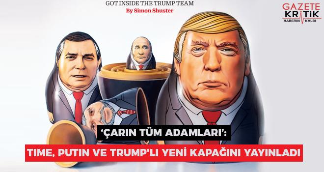 'Çarın tüm adamları': Time, Putin ve Trump'lı yeni kapağını yayınladı