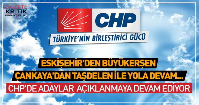 CHP'DE ADAYLAR  AÇIKLANMAYA DEVAM EDİYOR