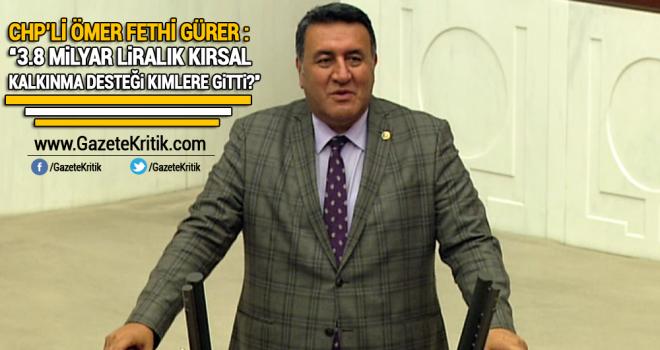 CHP'li Gürer: 3.8 Milyar liralık kırsal kalkınma...