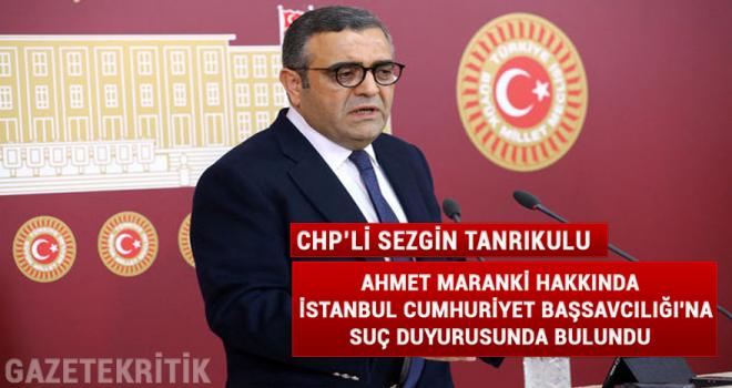 CHP'Lİ TANRIKULU, AHMET MARANKİ HAKKINDA İSTANBUL...