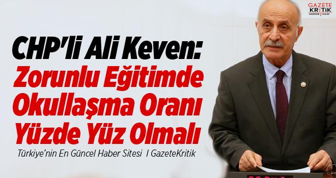 CHP'li Ali Keven:Zorunlu Eğitimde Okullaşma Oranı...