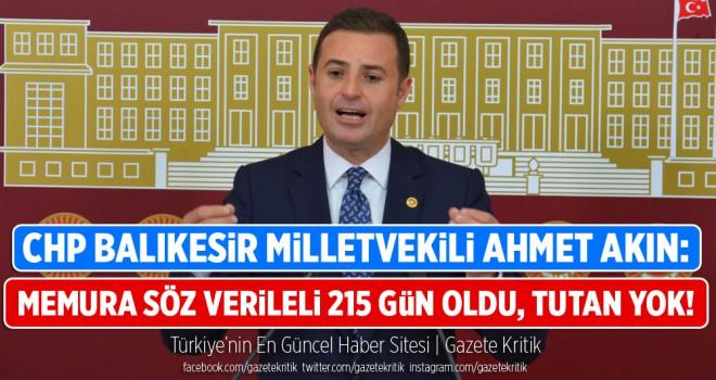 CHP'Lİ AHMET AKIN: MEMURA SÖZ VERİLELİ 215 GÜN...