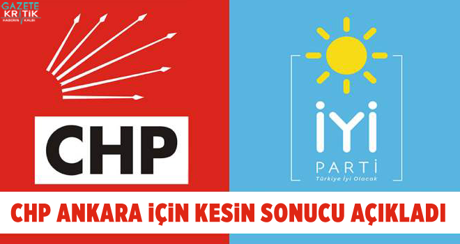 CHP Ankara için kesin sonucu açıkladı