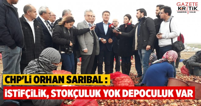 CHP'Lİ ORHAN SARIBAL : İSTİFÇİLİK, STOKÇULUK...