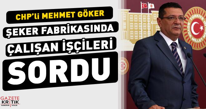 CHP'li MEHMET GÖKER ŞEKER FABRİKASINDA ÇALIŞAN...