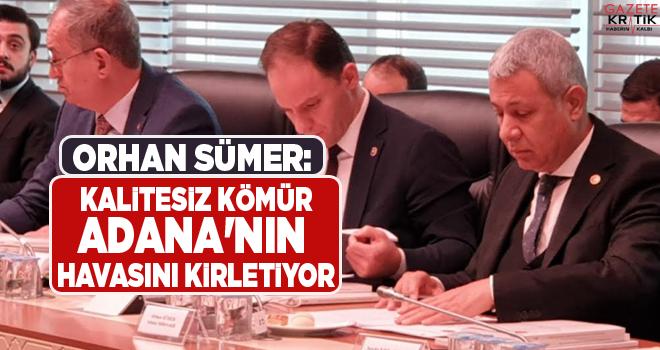 CHP'Lİ ORHAN SÜMER: KALİTESİZ KÖMÜR ADANA'NIN...