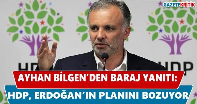 Ayhan Bilgen'den, Erdoğan'a baraj yanıtı:HDP Erdoğan'ın planını bozuyor
