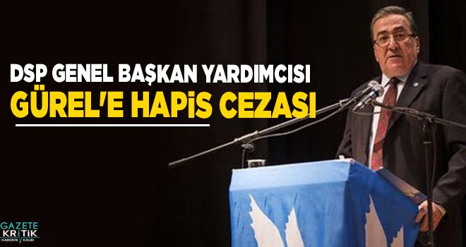 DSP Genel Başkan Yardımcısı Gürel'e hapis cezası