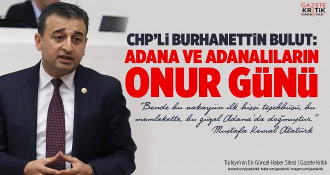 CHP'Lİ BURHANETTİN BULUT: ADANA VE ADANALILARIN...