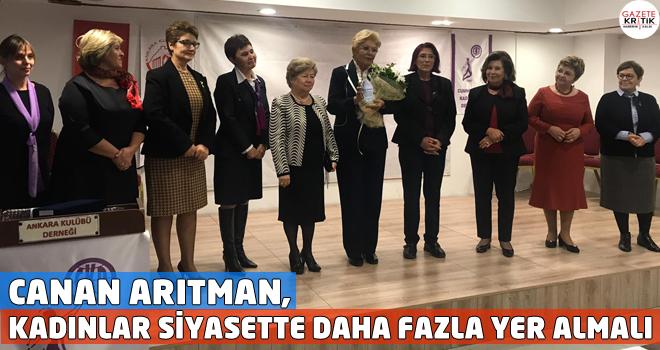 CANAN ARITMAN, KADINLAR SİYASETTE DAHA FAZLA YER...