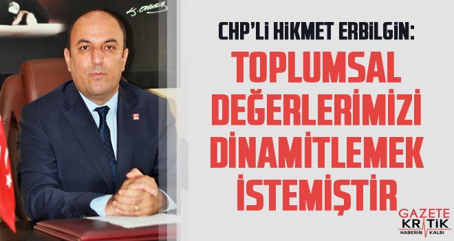 CHP'li Hikmet Erbilgin: TOPLUMSAL DEĞERLERİMİZİ...