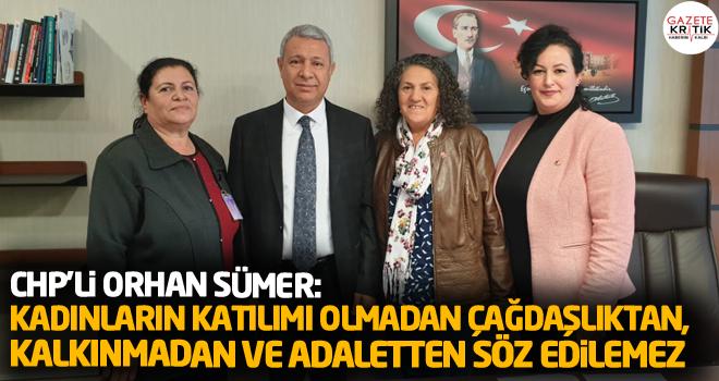 CHP'Lİ ORHAN SÜMER: KADINLARIN KATILIMI OLMADAN...