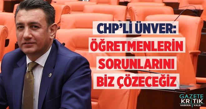 CHP'Lİ İSMAİL ATAKAN ÜNVER: ÖĞRETMENLERİN SORUNLARINI...