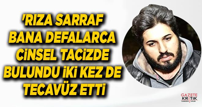 'Rıza Sarraf bana defalarca cinsel tacizde bulundu...