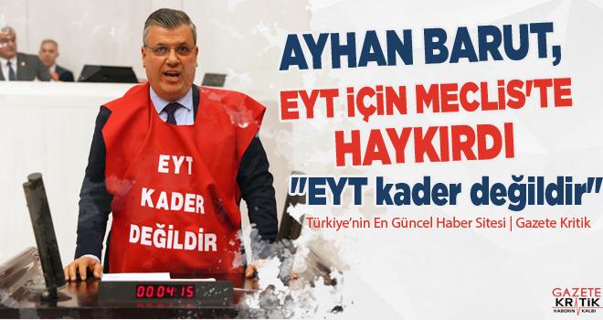 CHP'li Ayhan Barut, EYT için Meclis'te haykırdı