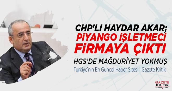 CHP'Lİ HAYDAR AKAR; PİYANGO İŞLETMECİ FİRMAYA...