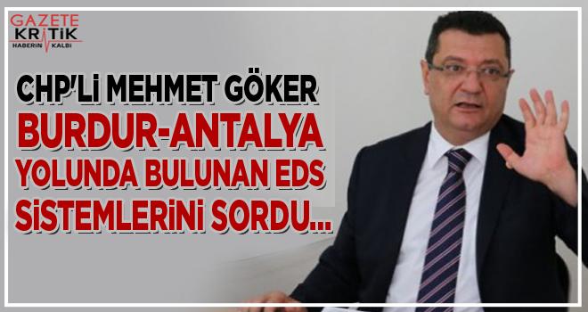 CHP'li Mehmet GÖKER Burdur-Antalya yolunda bulunan...