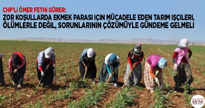 CHP'li Gürer: Zor koşullarda ekmek parası için...