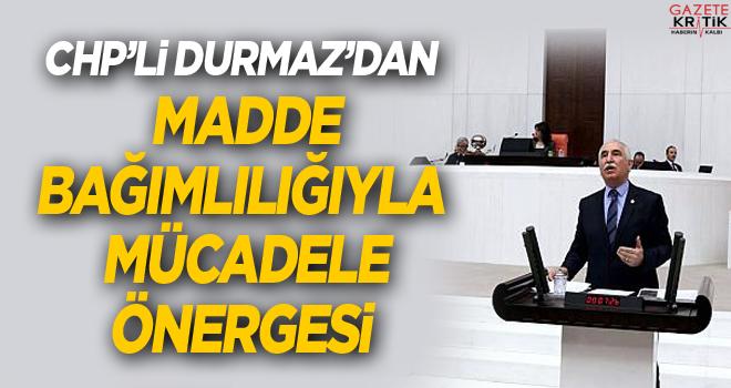 CHP'Lİ DURMAZ'DAN MADDE BAĞIMLILIĞIYLA MÜCADELE...
