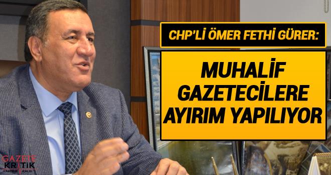 CHP'Lİ ÖMER FETHİ GÜRER: MUHALİF GAZETECİLERE...