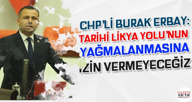 CHP'li Burak Erbay: Tarihi Likya Yolu'nun yağmalanmasına...