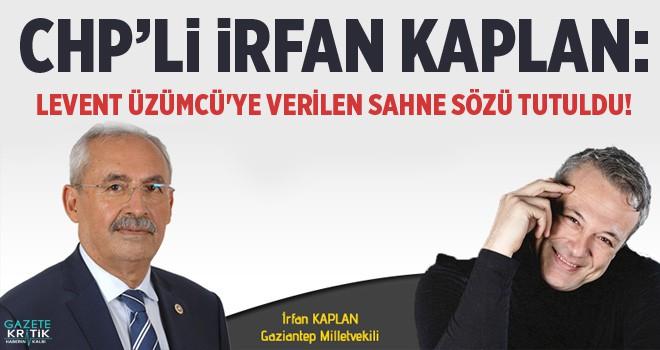İRFAN KAPLAN: LEVENT ÜZÜMCÜ'YE VERİLEN SAHNE...