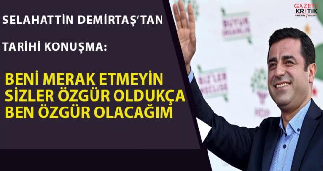 Selahattin Demirtaş'tan tarihi konuşma:Beni merak etmeyin, sizler özgür oldukça ben özgür olacağım