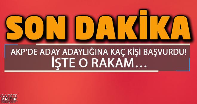 AKP'de aday adaylığına kaç kişi başvurdu! İşte...