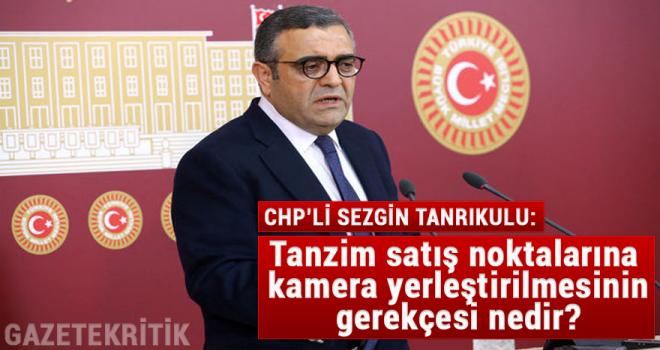 CHP'li Sezgin Tanrıkulu:Tanzim satış noktalarına...