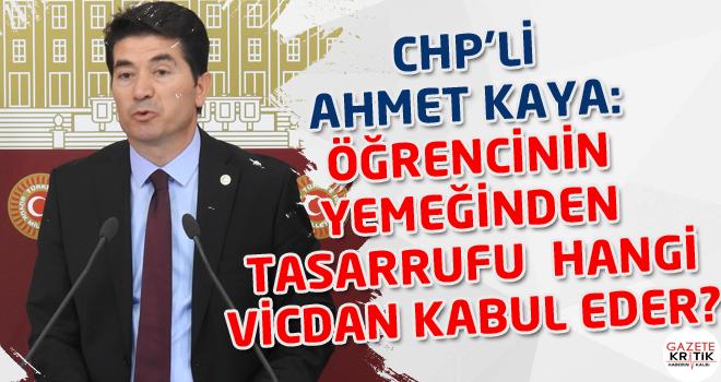 CHP'Lİ AHMET KAYA:ÖĞRENCİNİN YEMEĞİNDEN TASARRUFU...
