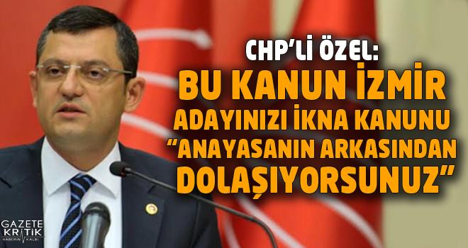 CHP'li Özel: Bu kanun İzmir adayınızı ikna kanunu
