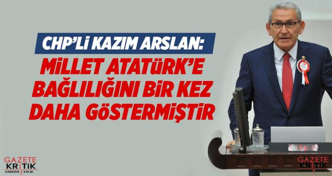 CHP'Lİ KAZIM ARSLAN:MİLLET ATATÜRK'E BAĞLILIĞINI...