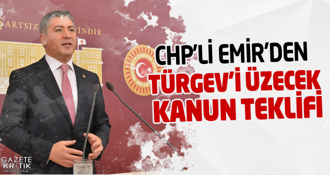 CHP'Lİ EMİR'DEN TÜRGEV'İ ÜZECEK KANUN TEKLİFİ
