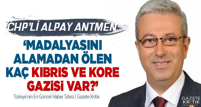 CHP'Lİ ALPAY ANTMEN 'MADALYASINI ALAMADAN ÖLEN KAÇ...
